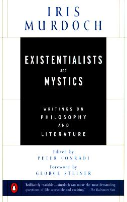 Existentialists and Mystics By Murdoch, Iris